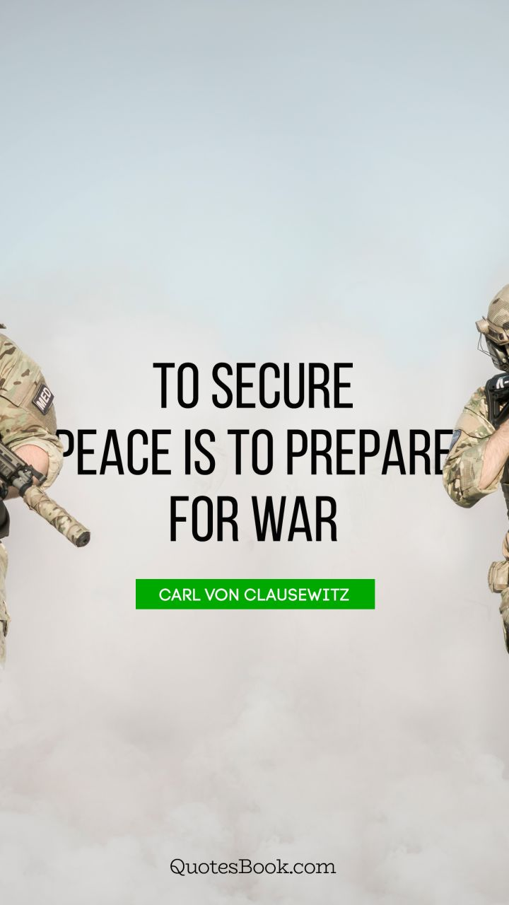 To secure peace is to prepare for war. - Quote by Carl von Clausewitz