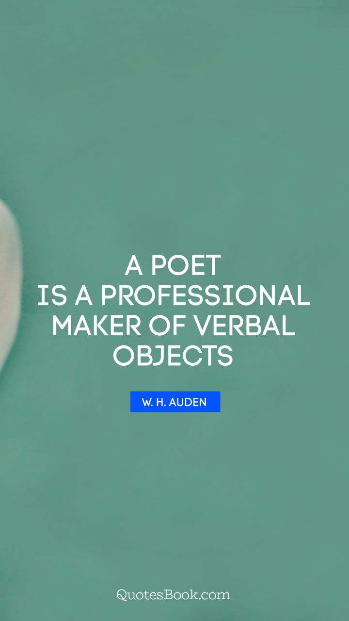 a poet is a professional maker of verbal objects quote by w h