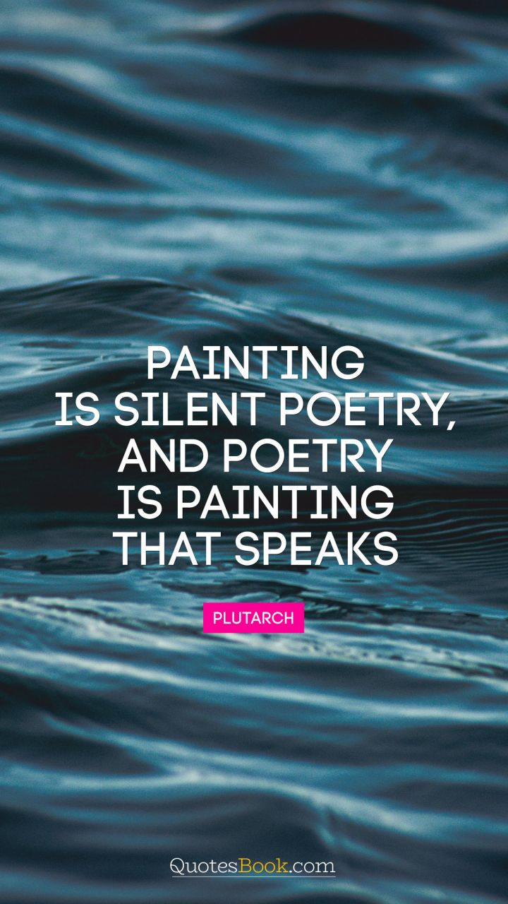 Painting is silent poetry, and poetry is painting that speaks. - Quote by Plutarch