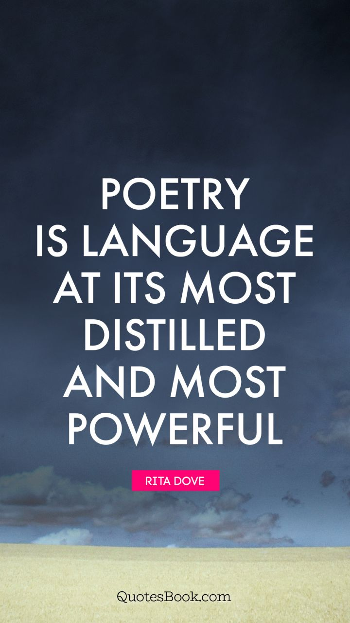 Poetry is language at its most distilled and most powerful. - Quote by Rita Dove