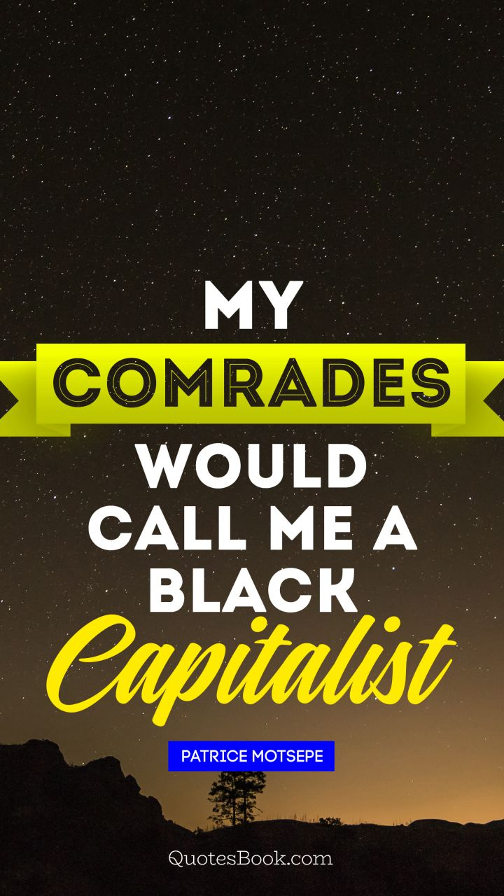 My comrades would call me a black capitalist. - Quote by Pastor Maldonado