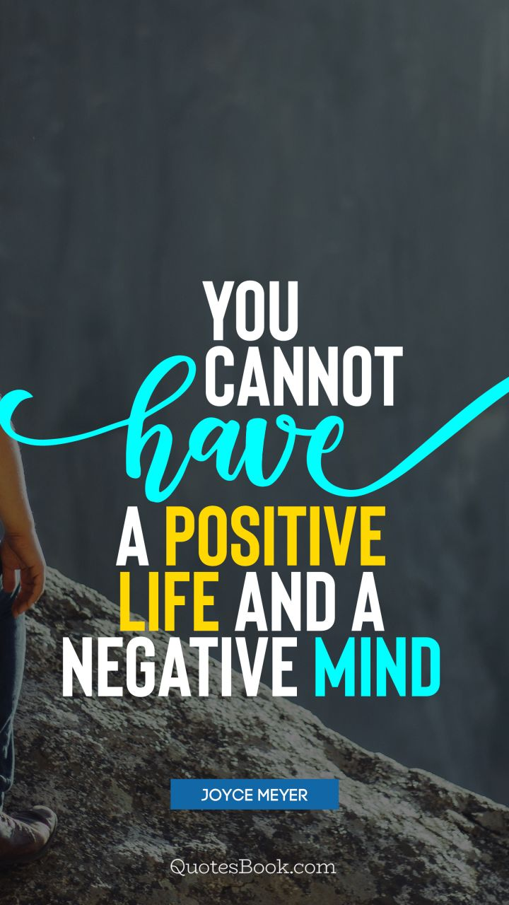 You Cannot Have A Positive Life And A Negative Mind Quote By