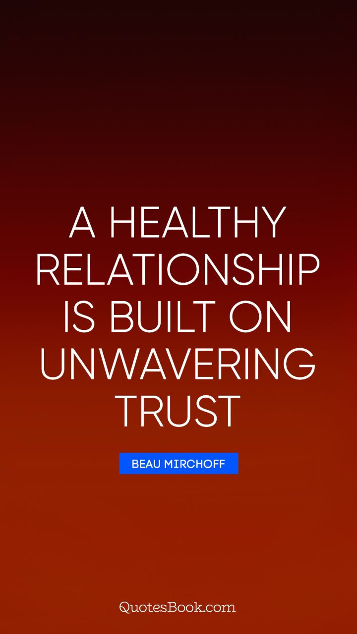 Trust Quotes A Healthy Relationship Is Built On Unwavering Trust Quote.