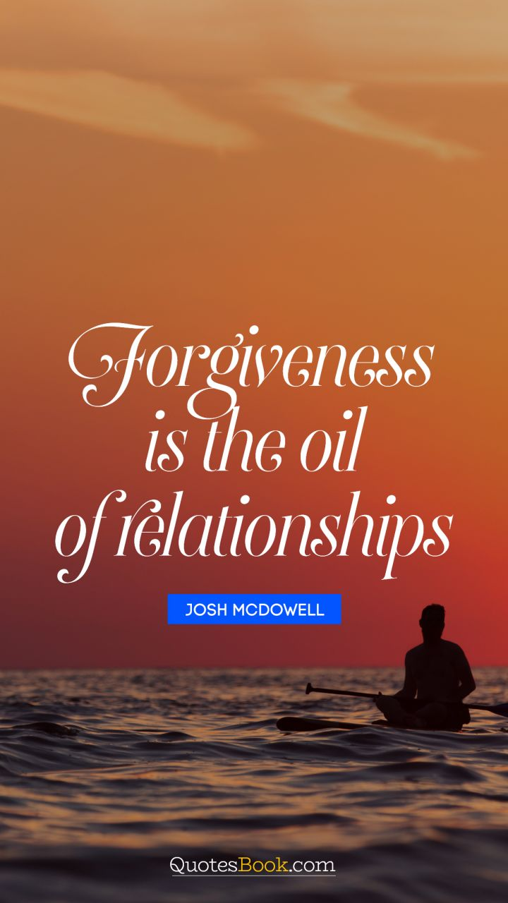 Oil Quote Forgiveness Is The Oil Of Relationships Quotejosh Mcdowell