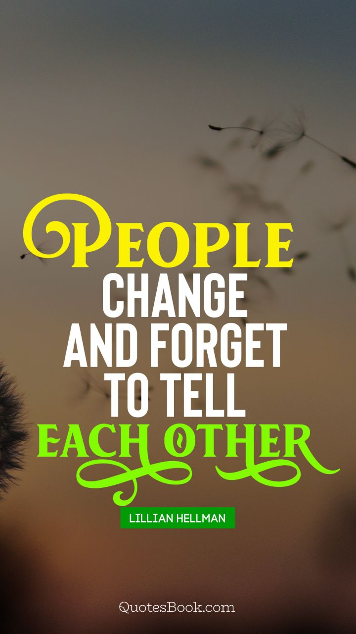 People Change And Forget To Tell Each Other Quote By Lillian