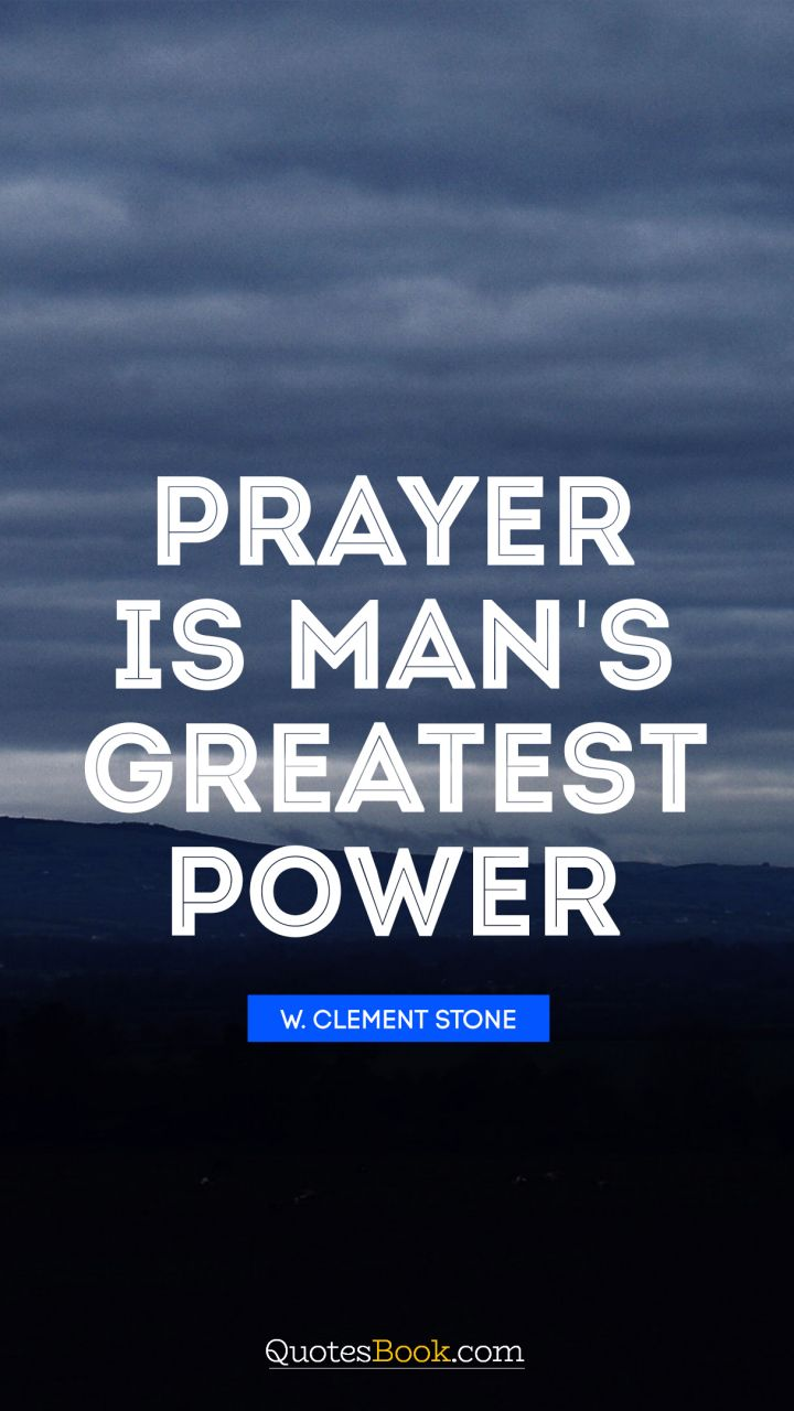 Prayer is mans greatest power quote by w clement stone prayer is mans greatest power quote by w clement stone thecheapjerseys Image collections