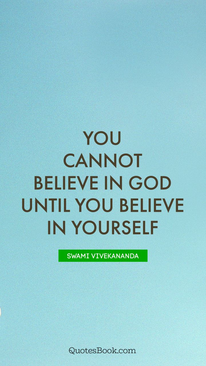 You Cannot Believe In God Until You Believe In Yourself Quote By