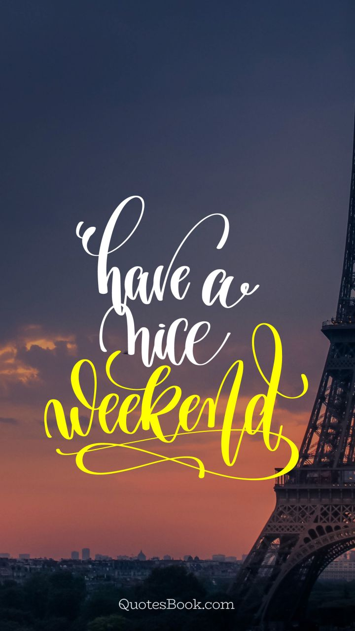 Have A Nice Weekend Quotesbook