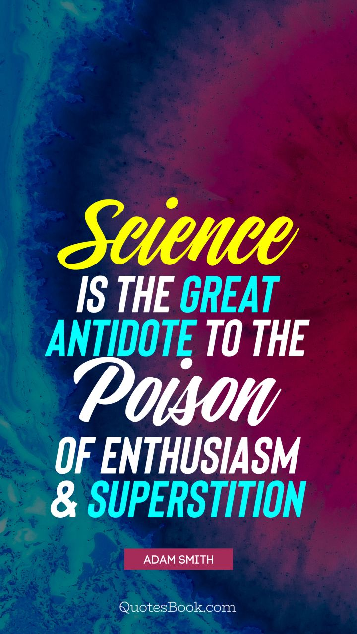 Science Quotes Science is the great antidote to the poison of enthusiasm and  Science Quotes