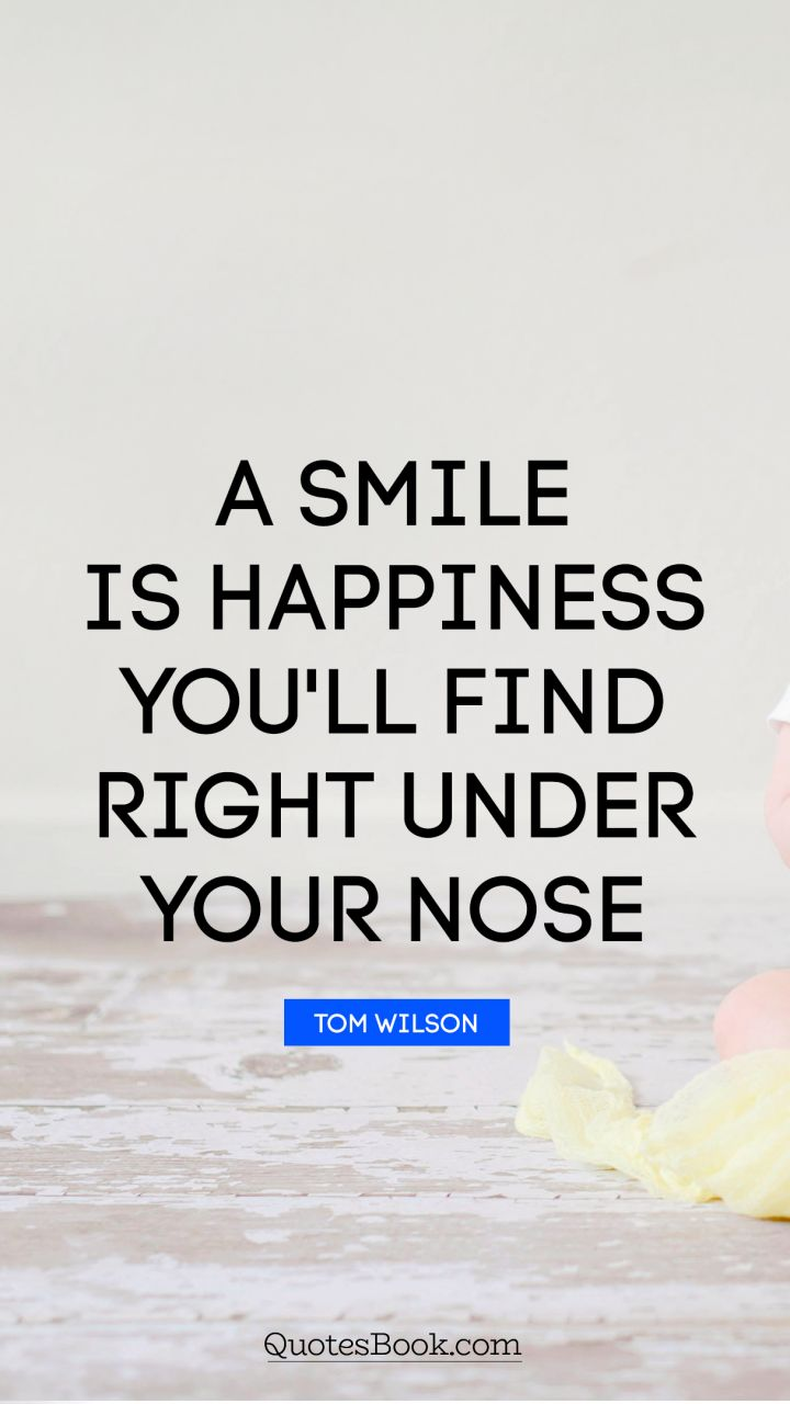 quote by a smile is happiness youll find right under your nose quote by