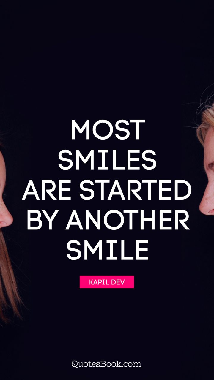 Most smiles are started by another smile. - Quote by Frank A. Clark