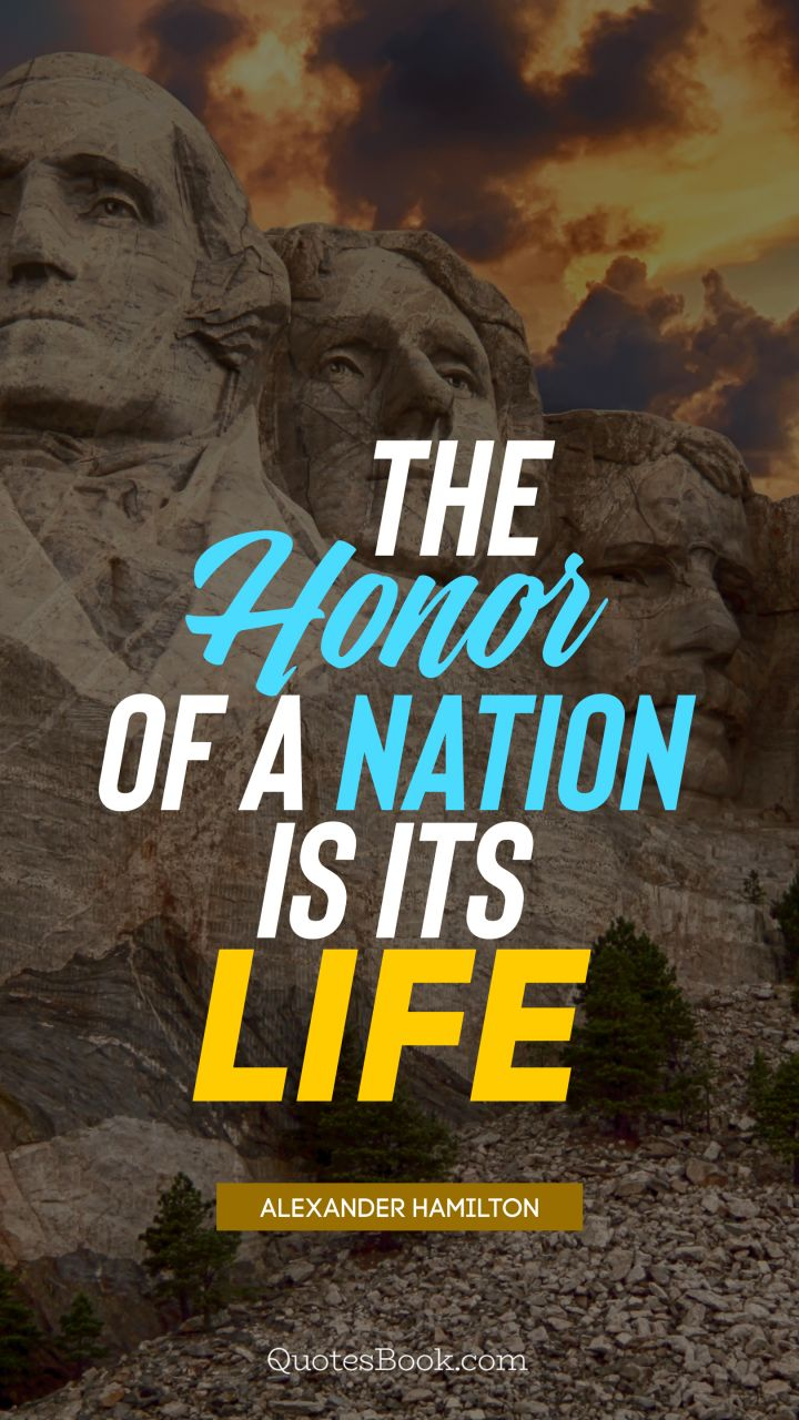The honor of a nation is its life. - Quote by Alexander Hamilton