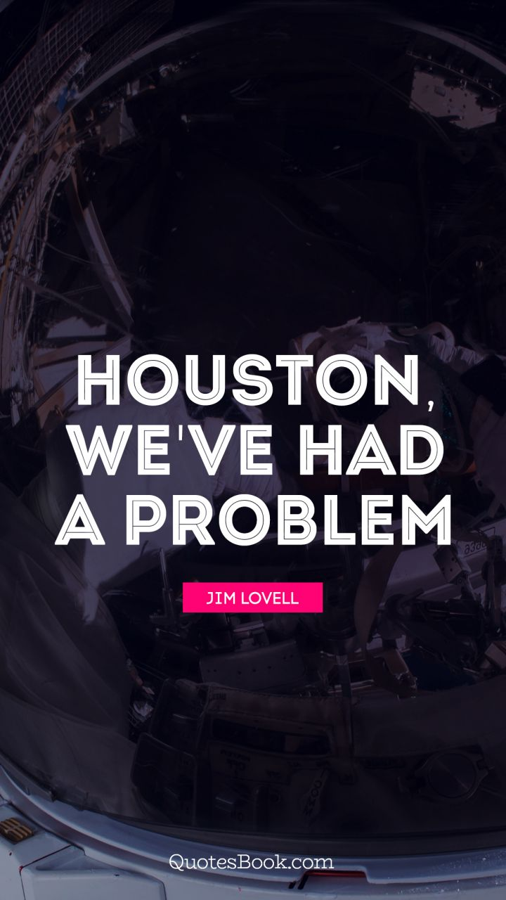 Problem Quotes Houston We've Had A Problem Quotejim Lovell  Quotesbook