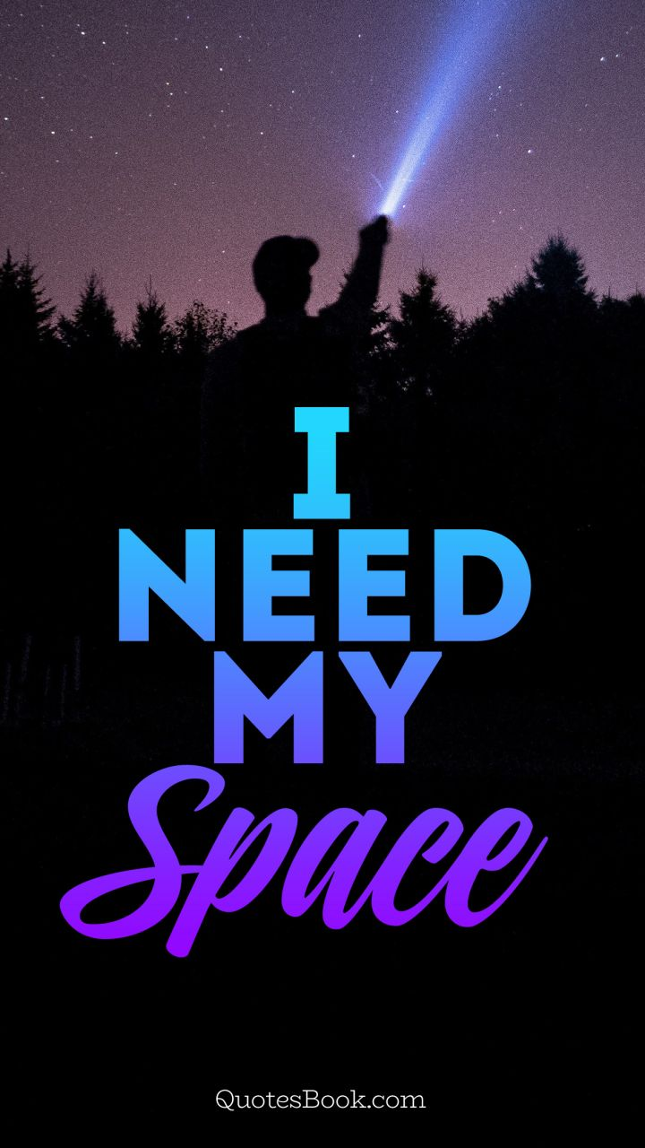 I need my space - QuotesBook