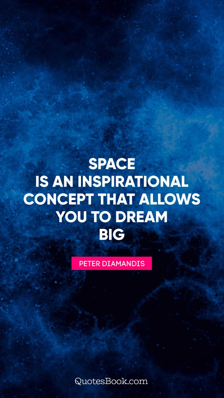 Space Quotes Space is an inspirational concept that allows you to dream big  Space Quotes
