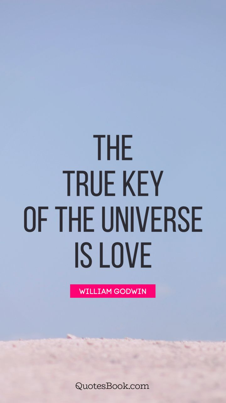 The True Key Of The Universe Is Love Quote By William Godwin