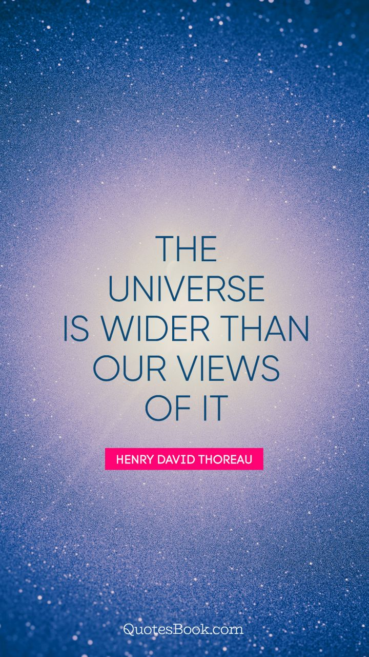 The universe is wider than our views of it. - Quote by Henry David Thoreau