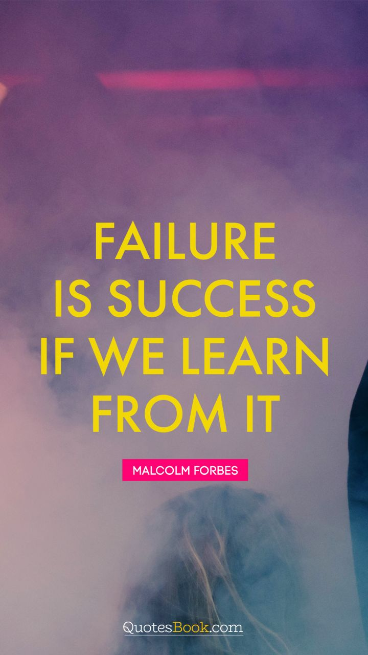 Failure is success if we learn from it. - Quote by Malcolm Forbes