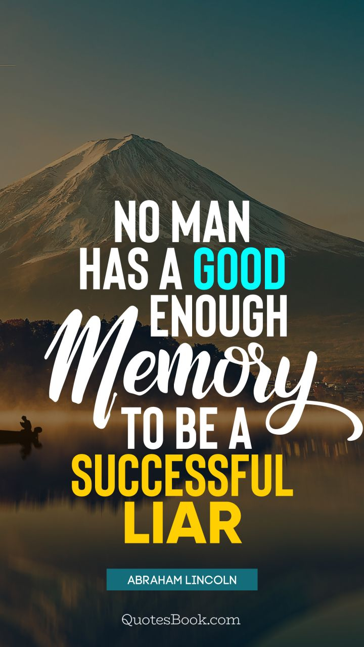 No man has a good enough memory to be a successful liar ...