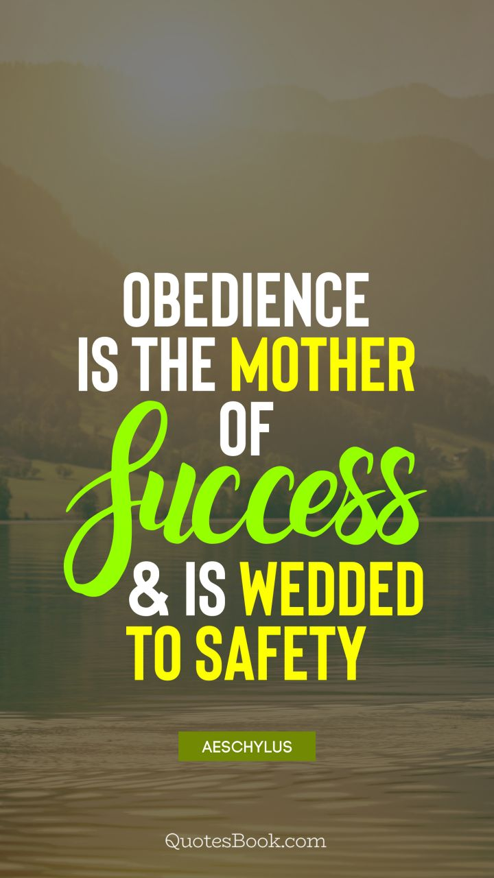 Obedience is the mother of success and is wedded to safety. - Quote by Aeschylus