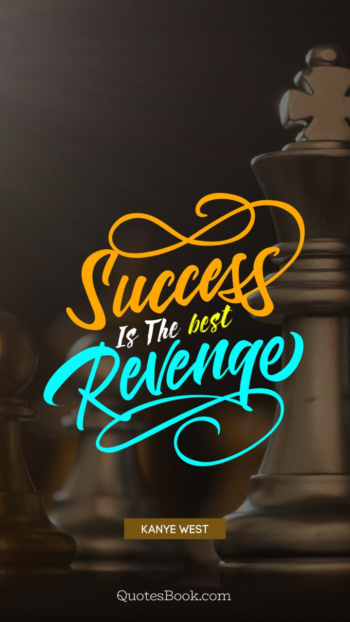 Success Is The Best Revenge Quote By Kanye West Quotesbook