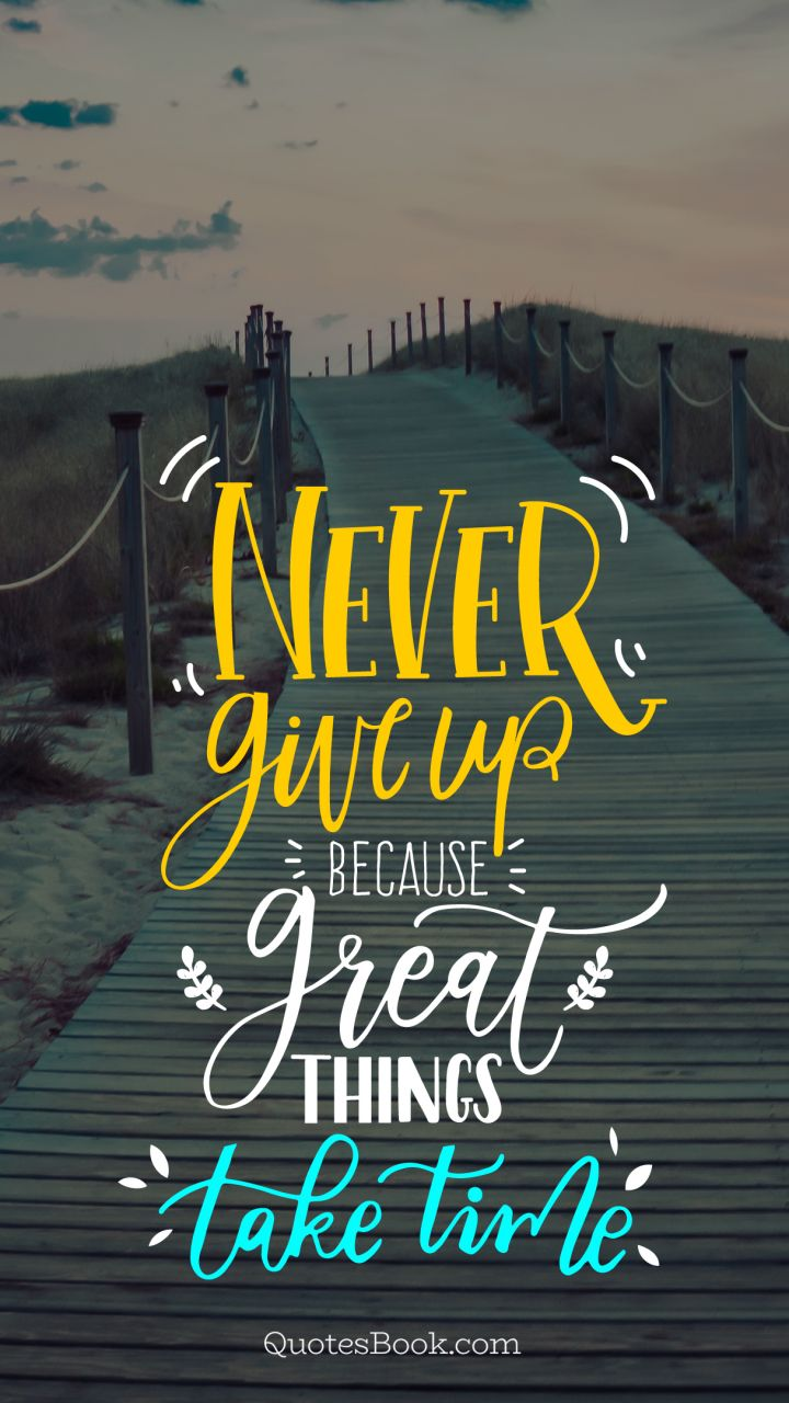 never give up because great things take time quotesbook