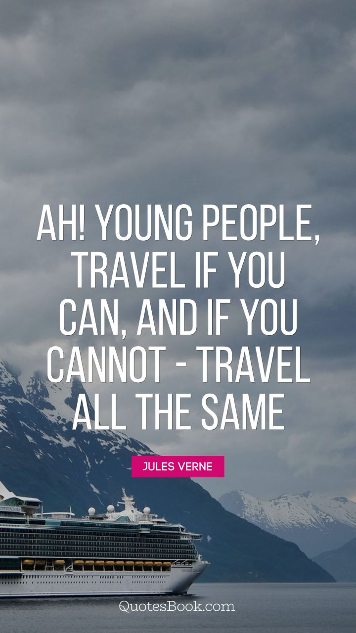 Ah Young People Travel If You Can And If You Cannot Travel All