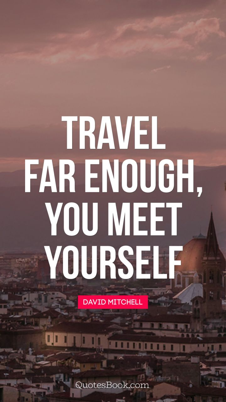 Travel far enough, you meet yourself. - Quote by David Mitchell