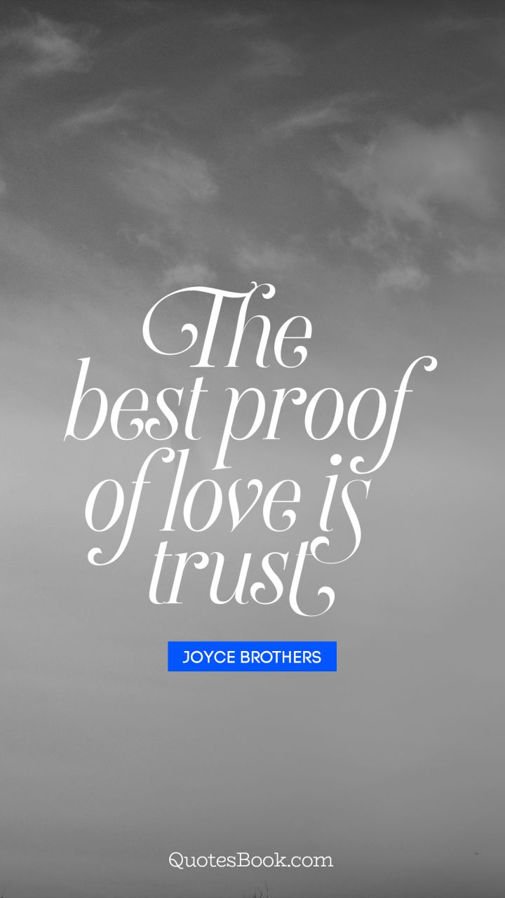 Trust Love Quotes The Best Proof Of Love Is Trust Quotejoyce Brothers