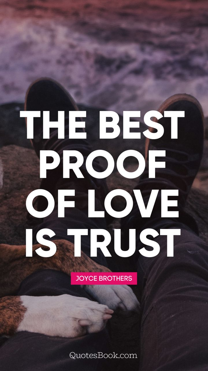 Unique The Best Proof Of Love Is Trust