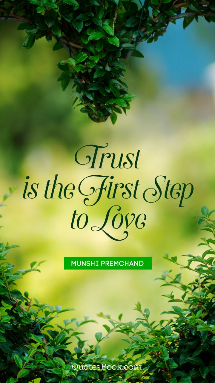 Trust is the first step to love  - Quote by Munshi Premchand
