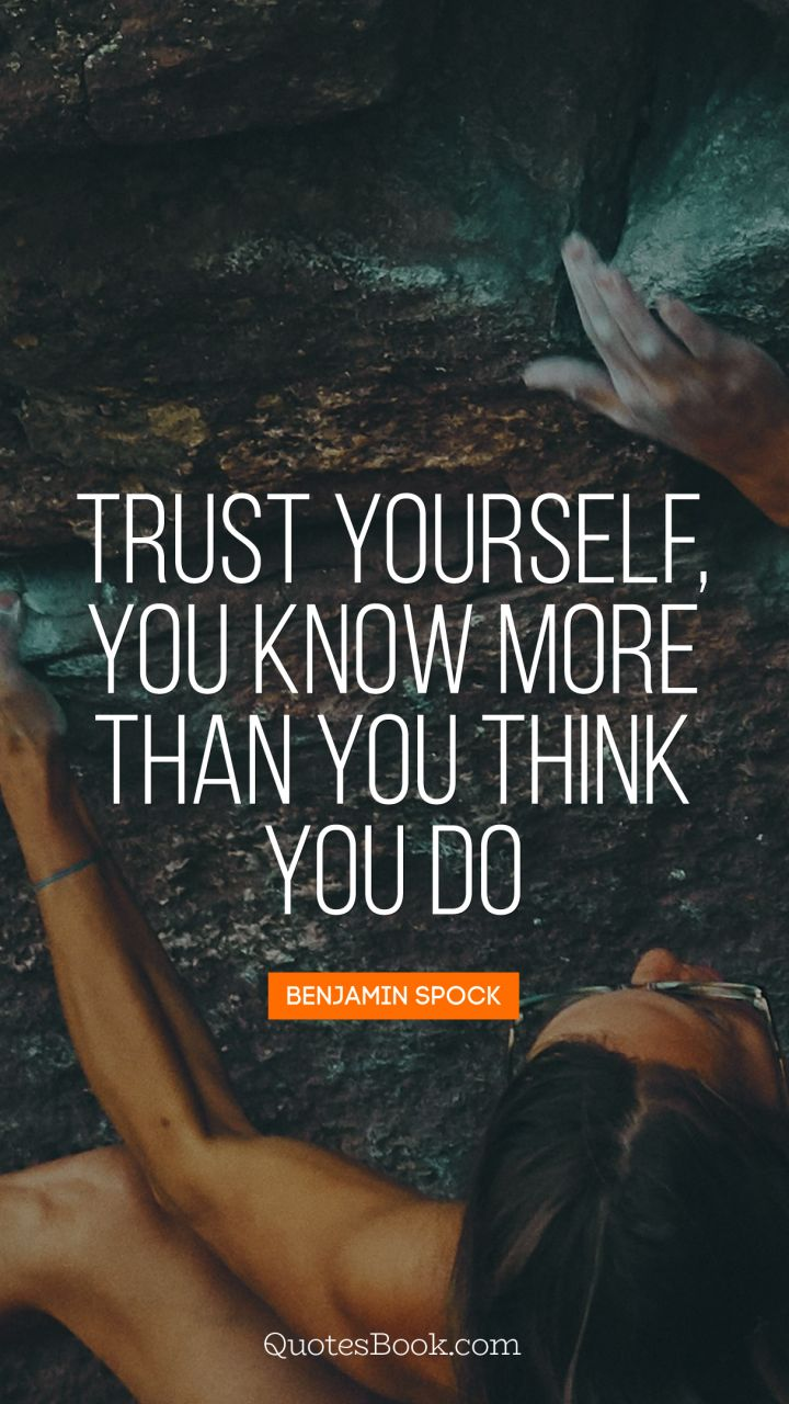 Trust Yourself You Know More Than You Think You Do Quotesvalleycom