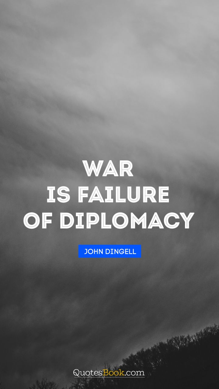 Quotes About War War Is Failure Of Diplomacy Quotejohn Dingell  Quotesbook