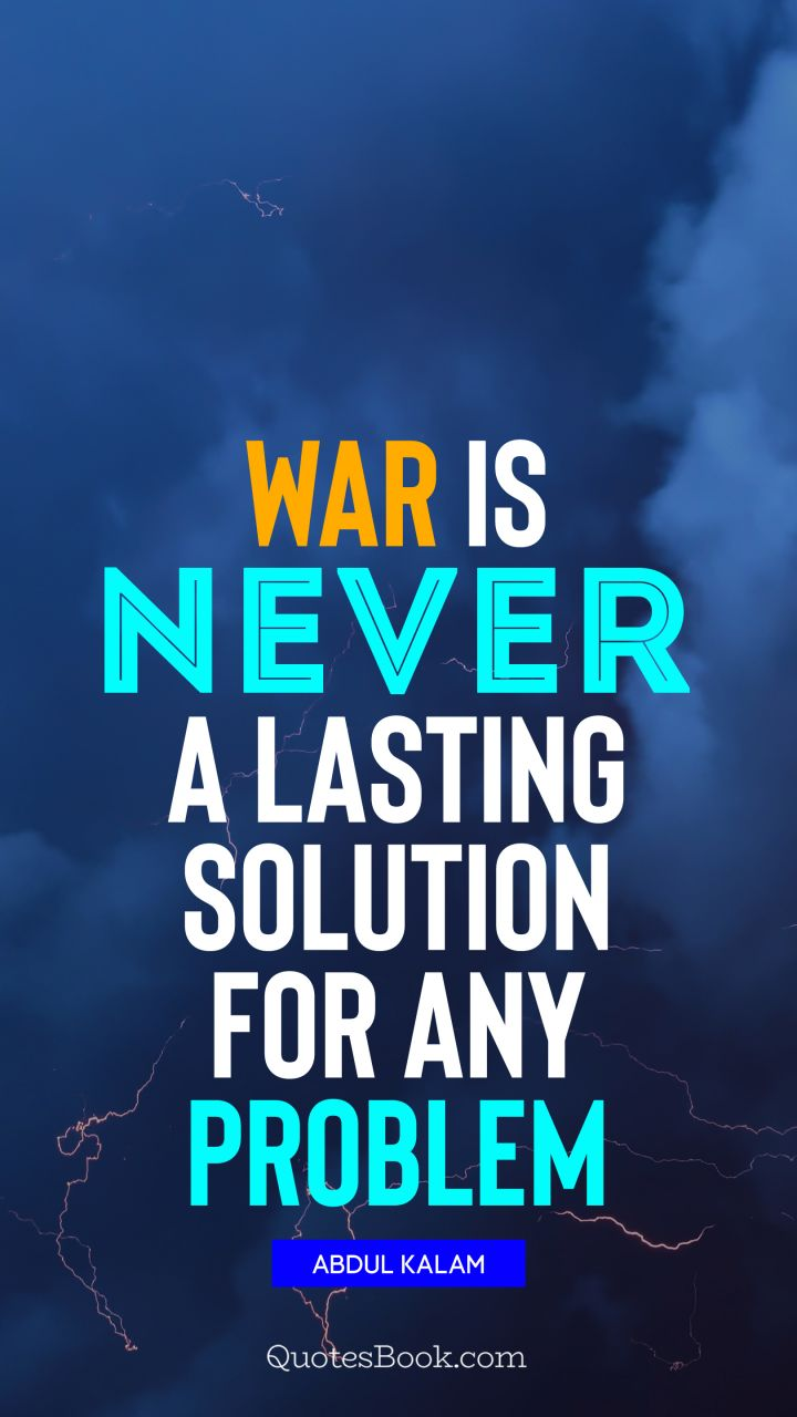 War is never a lasting solution for any problem. - Quote by Abdul Kalam
