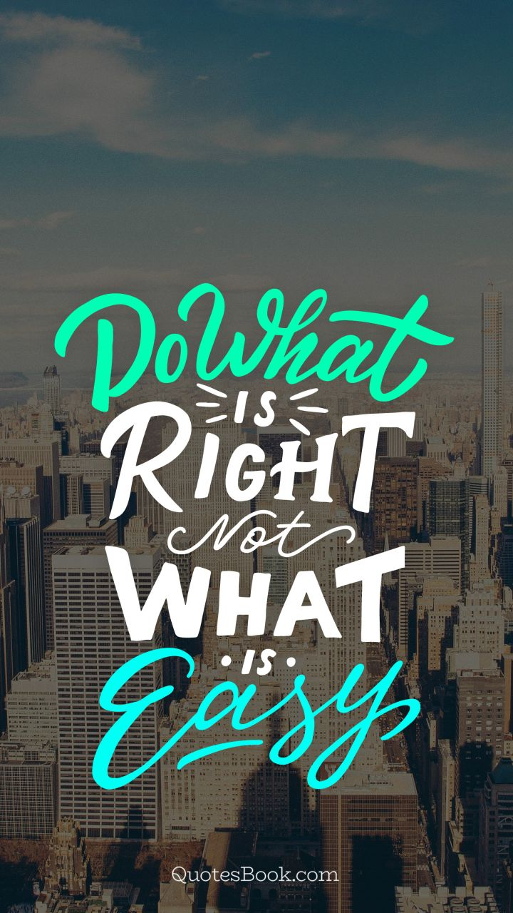 Do What Is Right Not What Is Easy Quotesbook
