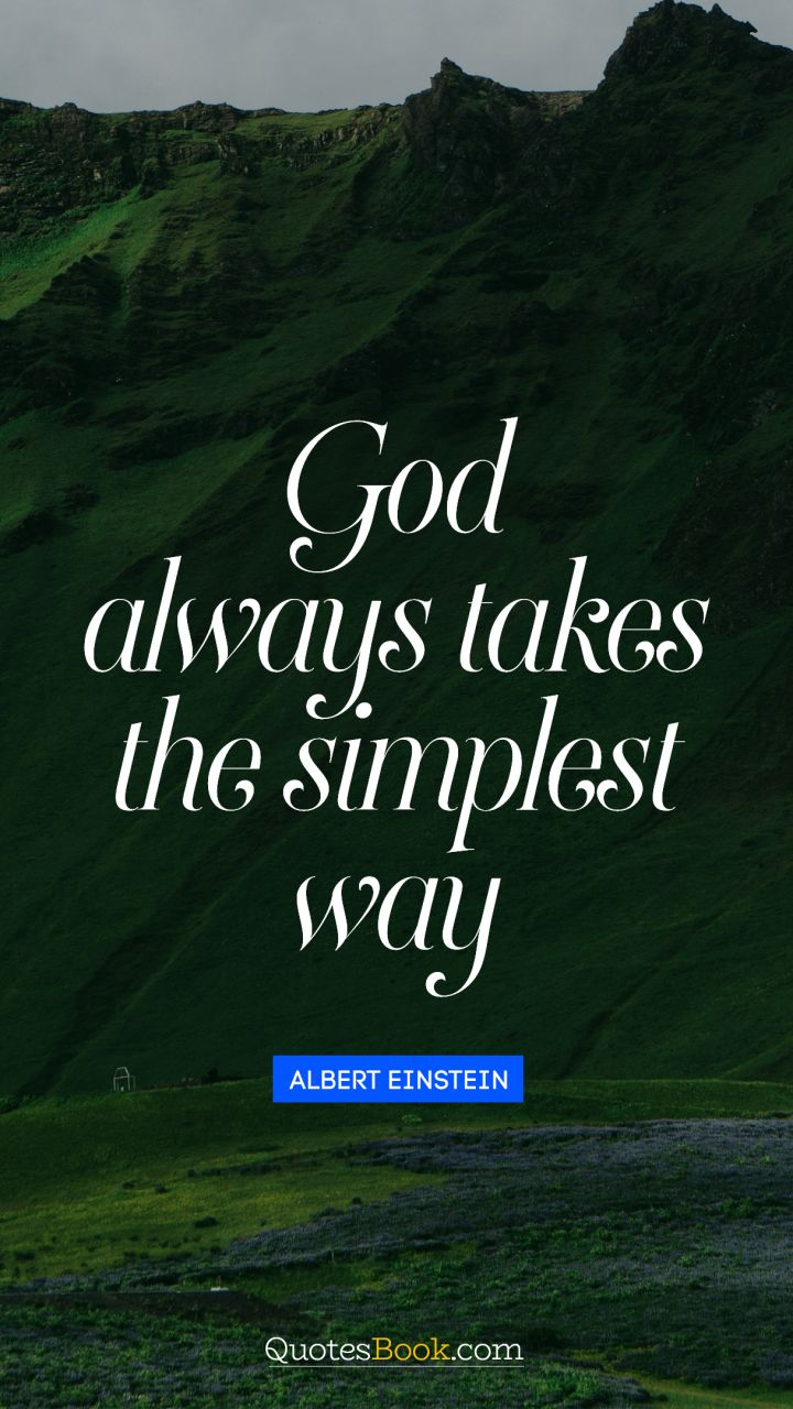 God always takes the simplest way. - Quote by Albert Einstein