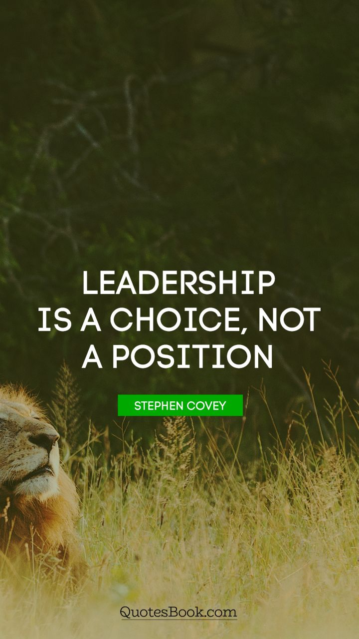 Leadership is a choice, not a position. - Quote by Stephen Covey