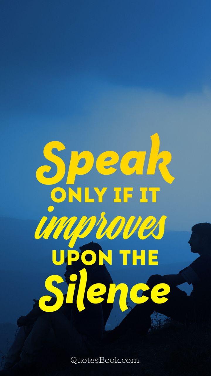 Speak Only If It Improves Upon The Silence Quotesbook