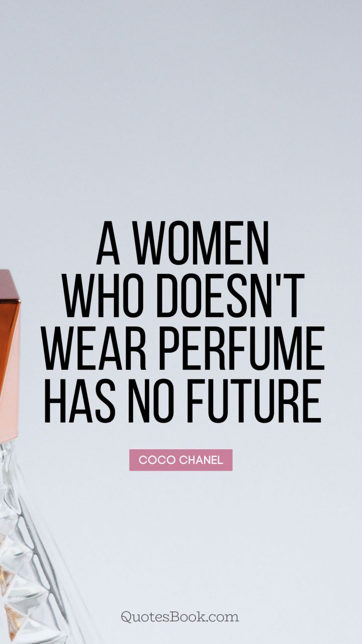 A women who doesn't wear perfume has no future. - Quote by Coco Chanel