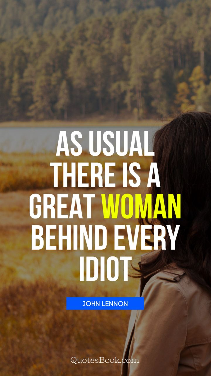 As Usual There Is A Great Woman Behind Every Idiot Quote By John