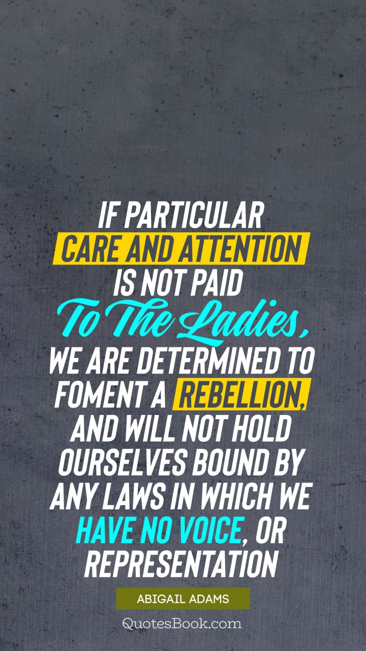 If Particular Care And Attention Is Not Paid To The Ladies We Are