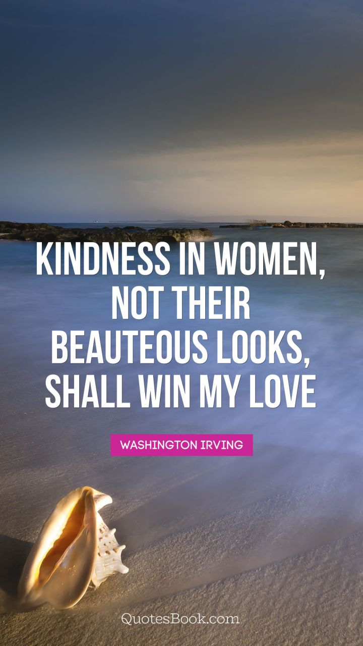 Love Quotes For Women Kindness In Women Not Their Beauteous Looks Shall Win My Love