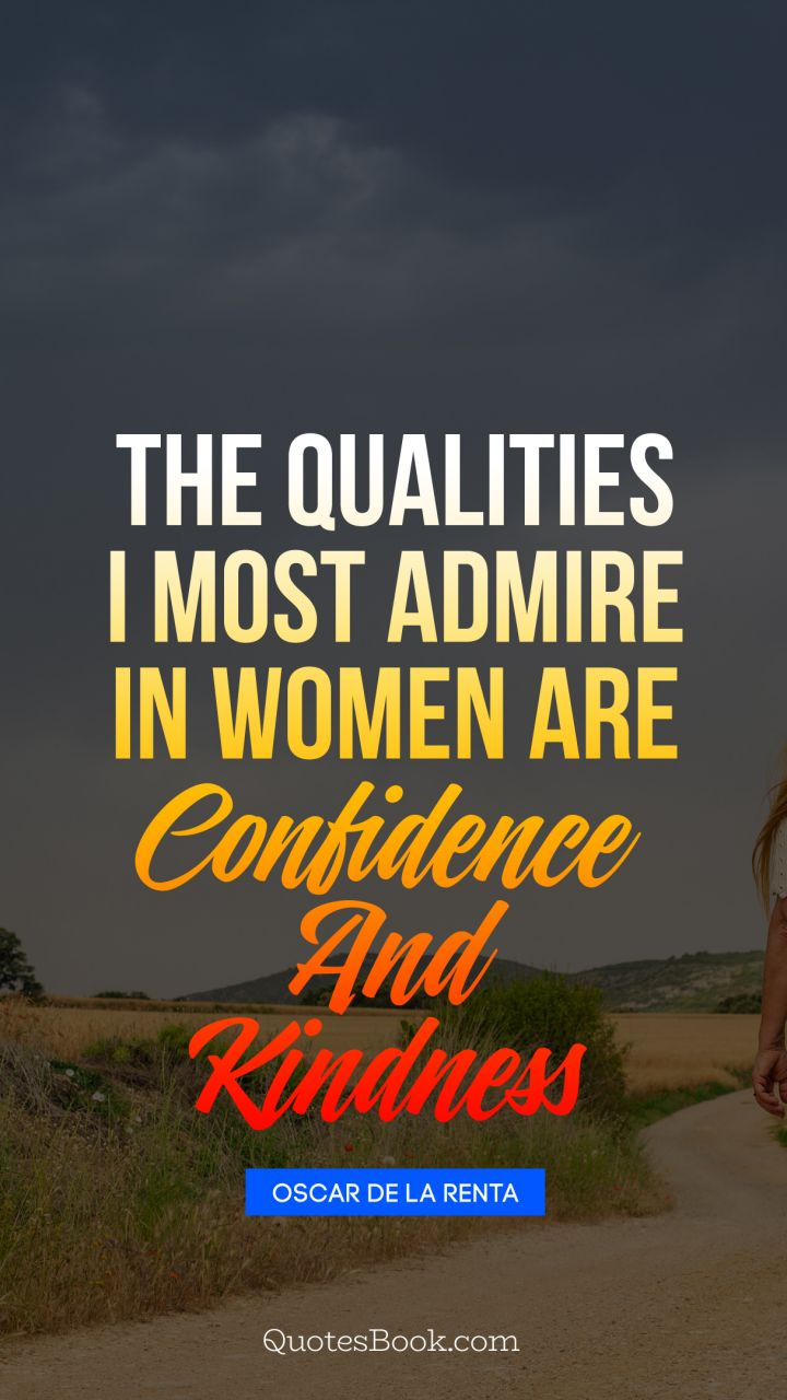 The qualities I most admire in women are confidence and kindness. - Quote by Oscar de la Renta