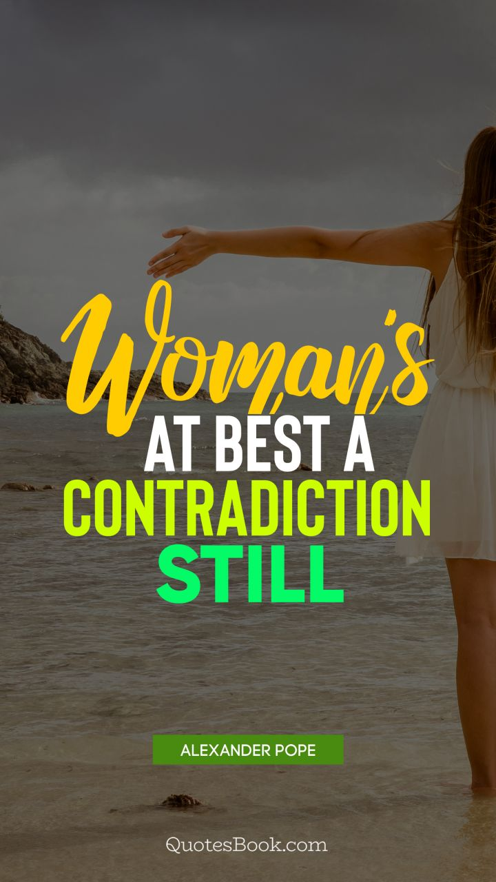 Woman's at best a contradiction still. - Quote by Alexander Pope