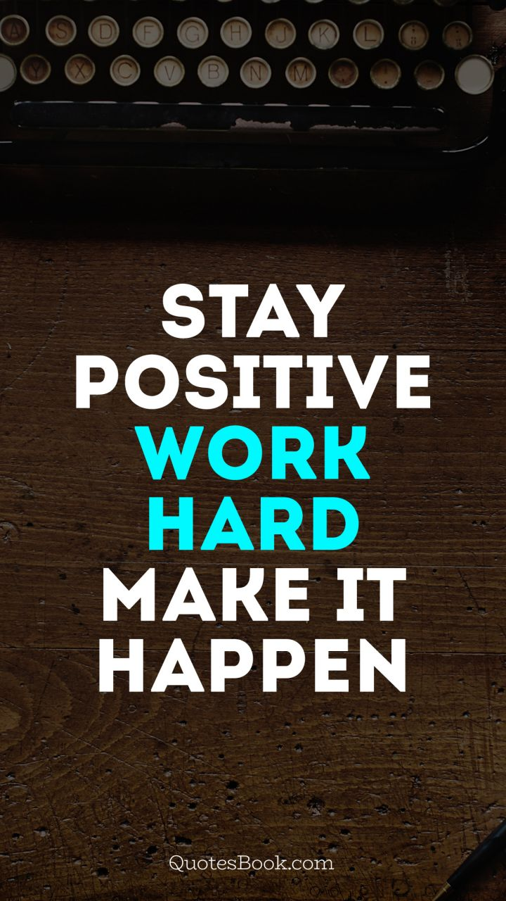 Stay positive, work hard, make it happen   QuotesBook