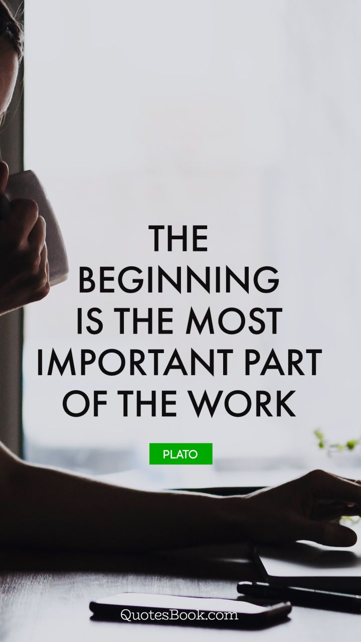 The Beginning Is The Most Important Part Of The Work Quote By