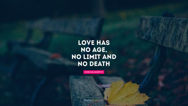Love has no age, no limit and no death