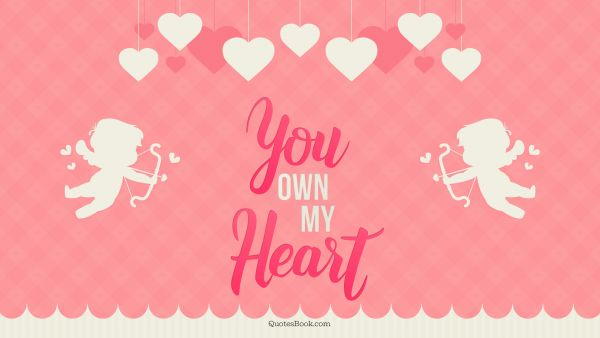 RECENT QUOTES Quote - You own my heart. Unknown Authors