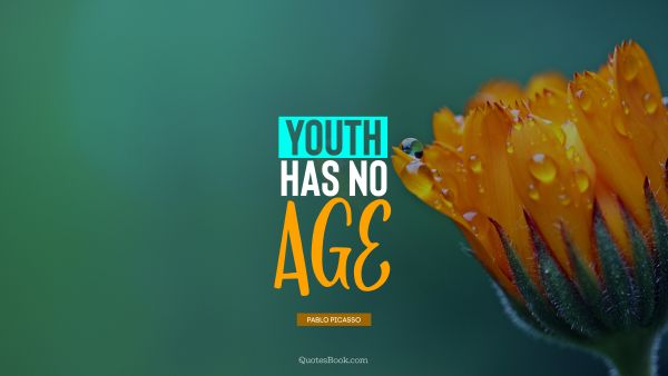 RECENT QUOTES Quote - Youth has no age. Pablo Picasso