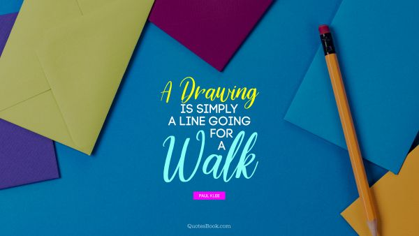 Search Results Quote - A drawing is simply a line going for a walk. Paul Klee